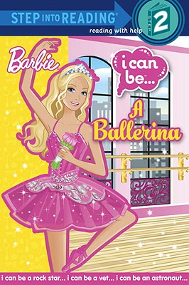 I Can Be A Ballerina (Barbie)  - Random House Books for Young Readers, 9780375868399, 32pp.