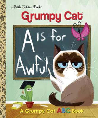 A is for Awful: A Grumpy Cat ABC Book (Grumpy Cat)  - Golden Books, 9780399557835, 24pp.